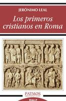 Los primeros cristianos en Roma - Jerónimo Leal