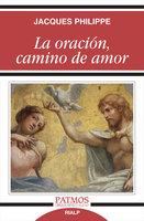 La oración, camino de amor - Jacques Philippe