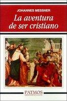 La aventura de ser cristiano - Johannes Messner