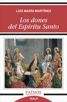 Los dones del Espíritu Santo - Luis María Martínez Rodríguez
