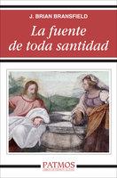 La fuente de toda santidad - J. Brian Bransfield