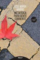 Metafísica para gente corriente - José María Barrio Maestre