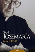 San Josemaría: Sus libros - Josemaría Escrivá de Balaguer