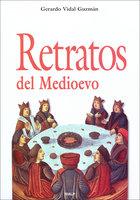 Retratos del Medioevo - Gerardo Vidal Guzmán