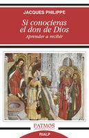 Si conocieras el don de Dios - Jacques Philippe