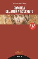 Práctica del amor a Jesucristo - San Alfonso María de Ligorio
