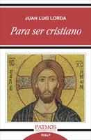 Para ser cristiano - Juan Luis Lorda Iñarra