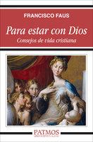 Para estar con Dios - Francisco Faus Pascuchi