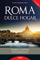 Roma dulce hogar - Scott Hahn, Kimberly Hahn