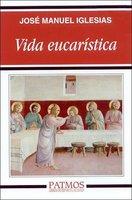Vida eucarística - José Manuel Iglesias González