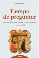 Tiempo de preguntar II. 150 cuestiones sobre la fe católica - John Flader