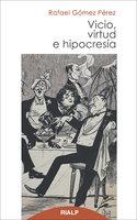 Vicio, virtud e hipocresía - Rafael Gómez Pérez