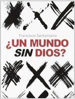 ¿Un mundo sin Dios? - Francisco Santamaría Egurrola