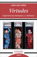 Virtudes. Experiencias humanas y cristianas. - Juan Luis Lorda Iñarra