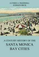 A Century History Of The Santa Monica Bay Cities - Luther A. Ingersoll