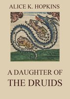 A Daughter Of The Druids - Alice K. Hopkins