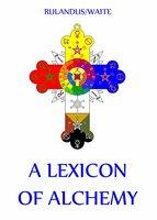 A Lexicon of Alchemy - Martin Rulandus