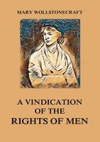 A Vindication of the Rights of Men - Mary Wollstonecraft
