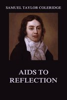 Aids to Reflection - Samuel Taylor Coleridge
