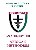 An Apology for African Methodism - Benjamin TuckerTanner