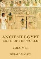 Ancient Egypt - Light Of The World, Volume 1 - Gerald Massey