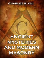 Ancient Mysteries And Modern Masonry - Charles H. Vail