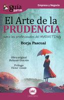 GuíaBurros: El arte de la prudencia - Borja Pascual Iribarren