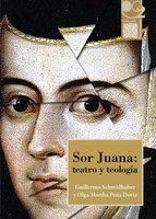 Sor Juana: teatro y teología - Guillermo Schmidhuber, Olga Martha Peña Doria
