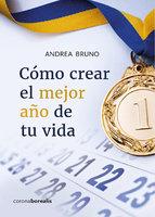 Como crear el mejor año de tu vida - Andrea Bruno