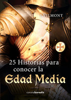 25 historias para conocer la Edad Media - J. Vilmont