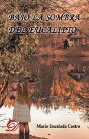 Bajo la sombra del eucalipto - Mario Encalada Castro
