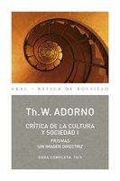 Crítica de la cultura y sociedad I - Theodore W. Adorno