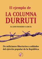 El ejemplo de la columna Durruti - Eladio Romero García