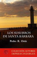 Los susurros de Santa Bárbara - Pedro R. Ortiz