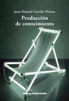 Producción de conocimiento - Juan Manuel Garrido Wainer