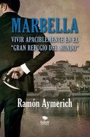 """Marbella. Vivir apaciblemente en """"el gran refugio del mundo"""" - Ramón Aymerich"""