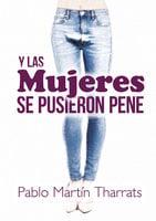 Y las mujeres se pusieron pene - Pablo Martín Tharrats