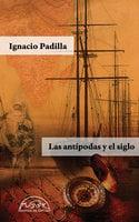 Las antípodas y el siglo - Ignacio Padilla