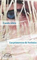 Las primaveras de Verónica - Carola Aikin
