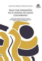 Pago por desempeño en el sistema de salud colombiano - Varios Autores