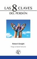 Las 8 claves del perdón - Robert Enright
