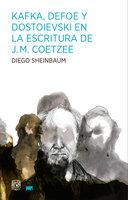 Kafka, Defoe y Dostoievski en la escritura de J.M. Coetzee - Diego Sheinbaum