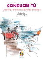 Conduces Tú. Coaching Educativo: Respirando el cambio - Pilar Martín Pérez,Sonia Esteban Rodríguez