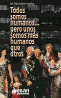 Todos somos humanos…. Pero unos somos más humanos que otros - Luis Felipe Calderón Moncloa