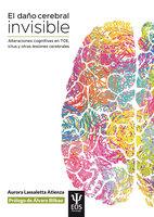 El daño cerebral invisible (3ª edición, revisada y actualizada) - Aurora Lassaletta Atienza
