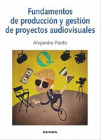 Fundamentos de producción y gestión de proyectos audiovisuales - Alejandro Pardo