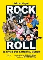 Rock´n Roll: el ritmo que cambió el mundo - Adrian Vogel
