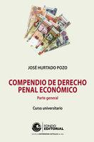 Compendio de derecho penal económico - José Hurtado Pozo