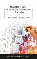 Manual para el diseño de instalaciones manufactureras y de servicios - Bertha Díaz Garay,María Teresa Noriega