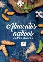 Alimentos nativos del Perú al mundo - Teresa Blanco de Alvarado-Ortiz